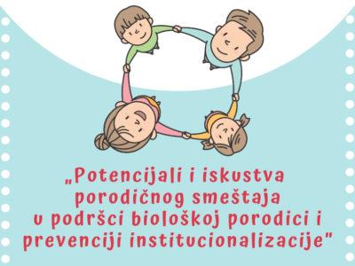 """""""Potencijali i iskustva porodičnog smeštaja u biološkoj porodici i prevenciji institucionalizacije"""""""